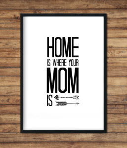 "Постер ""Home is where your mom is"""