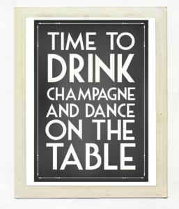 "Постер ""Time to drink champagne and dance on the table"""