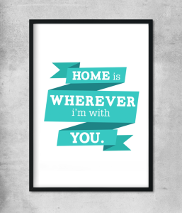 """Постер """"Home is wherever i'm with you"""""""