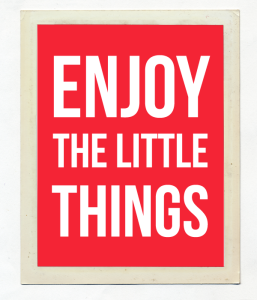 "Постер ""Enjoy the little things"""