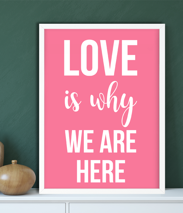 "Постер ""Love is why we are here"""
