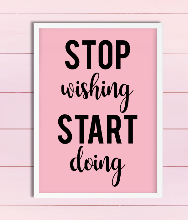 "Постер ""Stop wishing Start doing"""